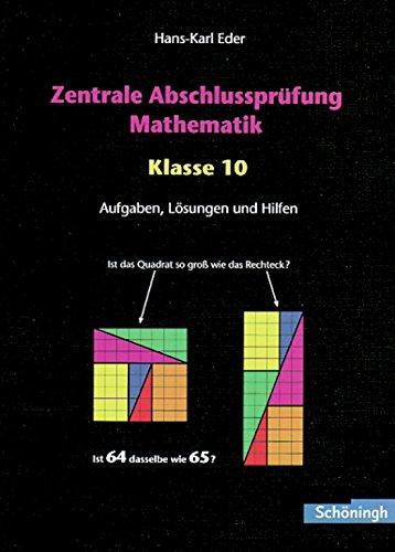 Mathematik Lernhilfen: Zentrale Abschlussprüfung Mathematik - Klasse 10: Aufgaben, Lösungen und Hilfen