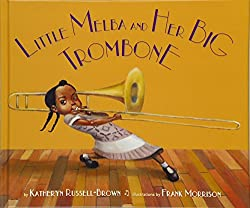 Little Melba and Her Big Trombone by Katheryn Russel-Brown, illustrated by Frank Morrison