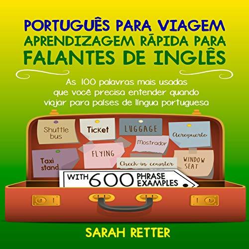 Portugues para Viagem: Aprendizagem Rapida para Falantes de Ingles: As 100 palavras mais usadas que você precisa entender quando viajar para países de língua portuguesa audiobook cover art