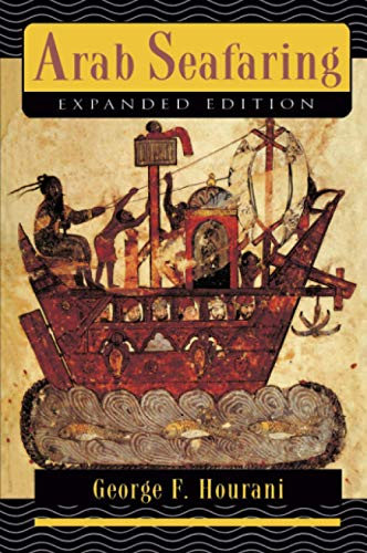 Arab Seafaring: In the Indian Ocean in Ancient and Early Medieval Times (Expanded Edition) (Princeton Paperbacks)