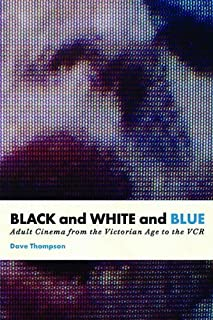Black and White and Blue: Adult Cinema From the Victorian Age to the VCR