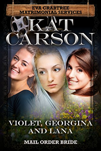 Violet, Georgina and Lana (Mrs. Eva Crabtree's Matrimonial Services Series Book 8) (English Edition)