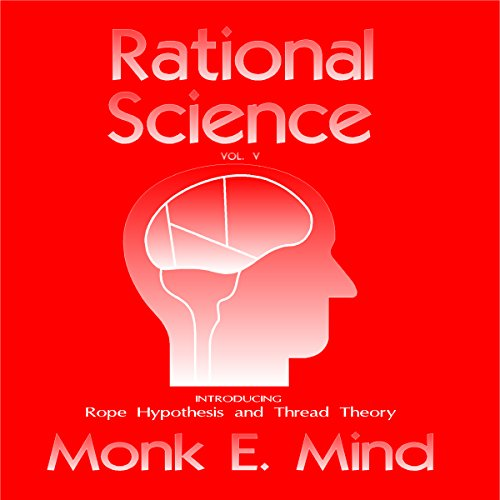Rational Science Vol. V: Introducing Rope Hypothesis and Thread Theory audiobook cover art