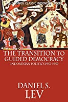 The Transition to Guided Democracy: Indonesian Politics, 1957-1959