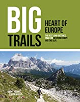 Big Trails: Heart of Europe: The best long-distance trails in Western Europe and the Alps