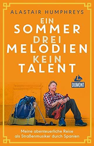 Ein Sommer, drei Melodien, kein Talent: Meine abenteuerliche Reise als Straßenmusiker durch Spanien (DuMont Welt - Menschen - Reisen)