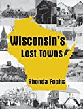 Wisconsin s Lost Towns
