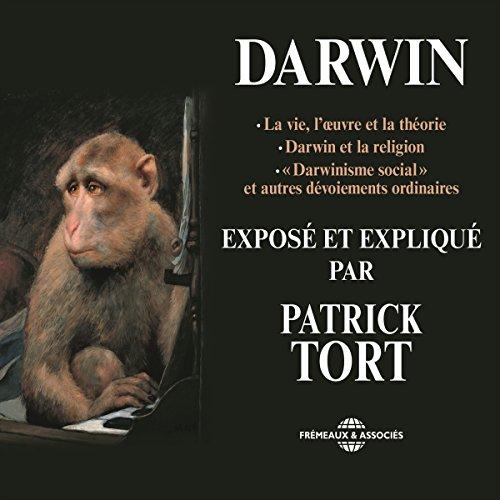 Darwin exposé et expliqué                   De :                                                                                                                                 Patrick Tort                               Lu par :                                                                                                                                 Patrick Tort                      Durée : 3 h et 33 min     2 notations     Global 5,0