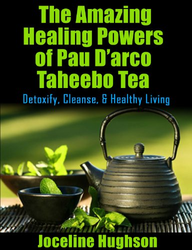 Natural Remedies & Tea health benefits for Cancer: The Amazing Healing Powers of Pau D'arco Taheebo Tea: Detoxify, Cleanse, Healthy Living (English Edition)