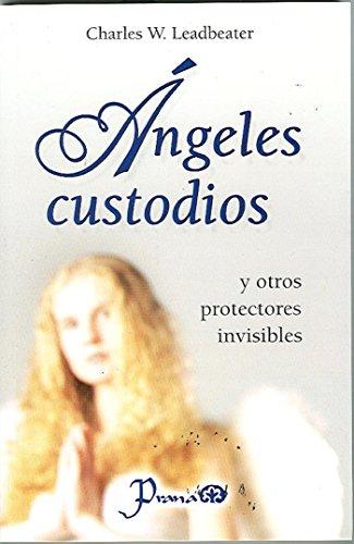 Ángeles custodios: y otros protectores invisibles