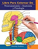 Libro para colorear de Neuroanatomía + Anatomía y Fisiología: 2-en-1 compilación | Libro de colores de autoevaluación para estudiar muy detallado para Estudiar y Relajarse