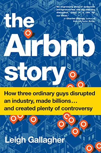 The Airbnb Story: How Three Ordinary Guys Disrupted an Industry, Made...