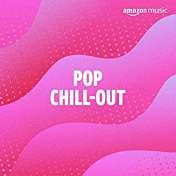 Pop Chill Out On Amazon Music Unlimited