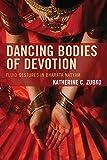 Dancing Bodies of Devotion: Fluid Gestures in Bharata Natyam (Studies in Body and Religion) - Katherine C. Zubko