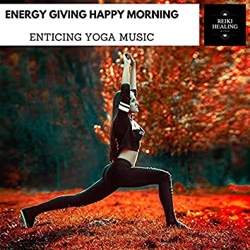 Energy Giving Happy Morning - Enticing Yoga Music