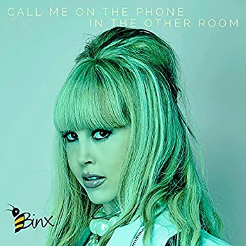 Call Me On The Phone In The Other Room