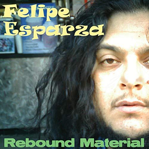 Felipe Esparza: Rebound Material cover art