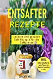 Entsafter Rezepte: Leckere und gesunde Saft Rezepte für die Saftpresse. Schlank und gesund mit Power Säfte