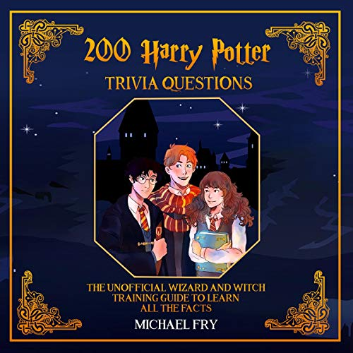 200 Harry Potter Trivia Questions - The Unofficial Wizard and Witch Training Guide with All the Facts cover art