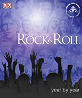 Rock & Roll Year by Year: In Association With the Rock and Roll Hall of Fame and Museum