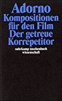 Komposition fur den Film. Der getreue Korrepetitor. by Theodor W. Adorno(2003-05-01)