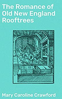 The Romance of Old New England Rooftrees by [Mary Caroline Crawford]