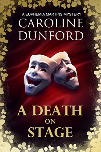 A Death on Stage (Euphemia Martins Mystery 16): A dramatic tale of theatrical mystery (Euphemia Martins Mysteries) by [Caroline Dunford]