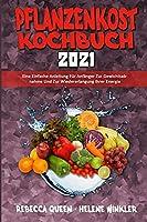 Pflanzenkost-Kochbuch 2021: Eine Einfache Anleitung Fuer Anfaenger Zur Gewichtsabnahme Und Zur Wiedererlangung Ihrer Energie (Plant Based Diet Cookbook 2021) (German Version)