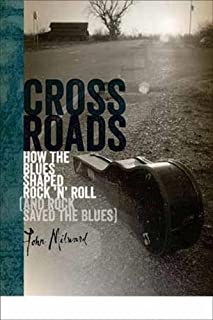Crossroads: How the Blues Shaped Rock 'n' Roll (and Rock Saved the Blues)