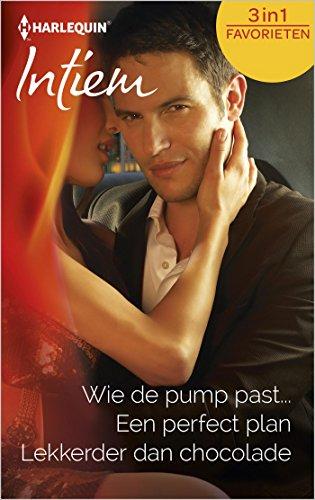 Wie de pump past ; Een perfect plan ; Lekkerder dan chocolade (Intiem Favorieten Book 392)