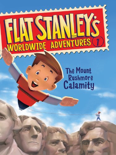 Flat Stanley\'s Worldwide Adventures #1: The Mount Rushmore Calamity (English Edition)