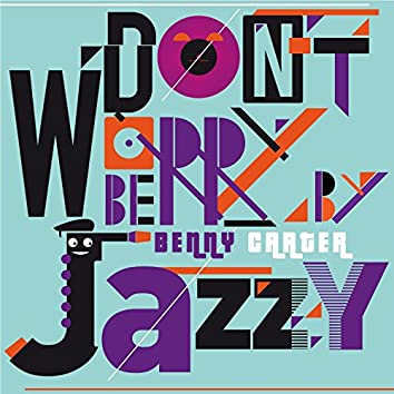 Don't Worry Be Jazzy by Benny Carter