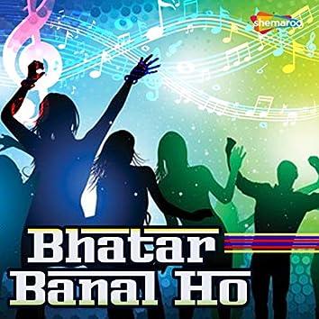 Bhatar Banal Ho