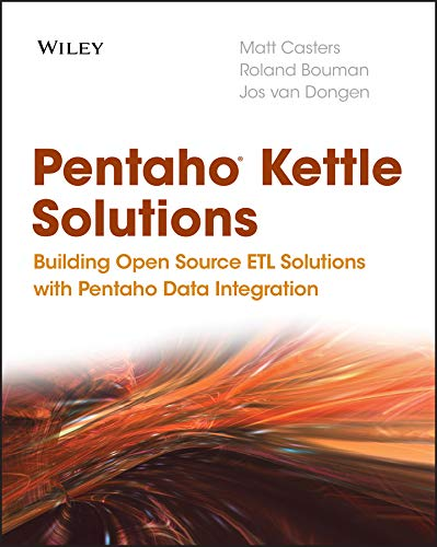 Pentaho Kettle Solutions: Building Open Source ETL Solutions with Pentaho Data Integration (English Edition)