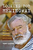 Looking for Hemingway: Spain, the Bullfights, and a Final Rite of Passage