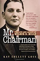 Mr. Chairman: The Life and Legacy of Wilbur D. Mills