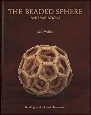 The Beaded Sphere And Variations - Beading In The Third Dimension by Judy Walker