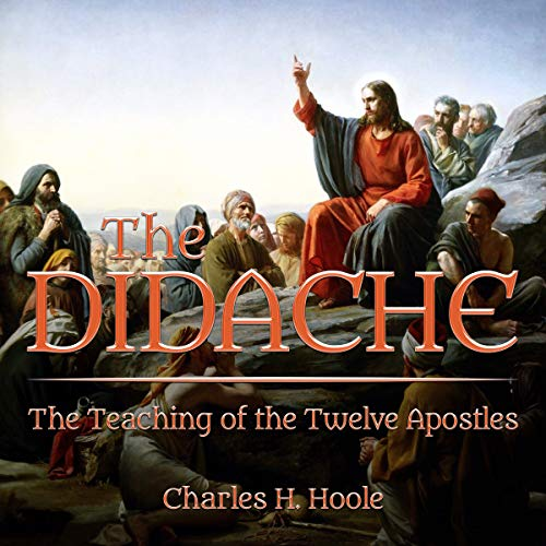 The Didache     The Teaching of the Twelve Apostles              By:                                                                                                                                 Charles H. Hoole                               Narrated by:                                                                                                                                 Gregg Rizzo                      Length: 20 mins     17 ratings     Overall 4.5