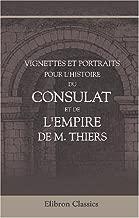 Vignettes et portraits pour l'Histoire du Consulat et de l'Empire de M. Thiers: 65 planches sur acier (French Edition)