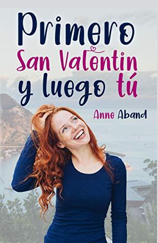 Primero San Valentín y, luego, tú de Anne Aband