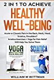 2 in 1 to Achieve Healthy Well-Being: Acute or Chronic Pain in the Back, Neck, Head, Sciatica, Shoulders? Sciatica Exercises + Yoga for Pain Relief Will Help You Solve Them