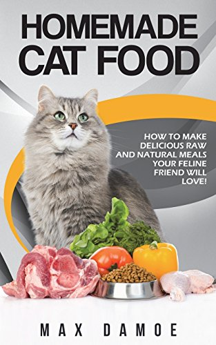 Homemade Cat Food: How To Make Delicious Raw And Natural...