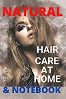 Natural Hair Care at Home: Hair Care Recipes And Secrets For Beauty, Growth, Shine, Repair and Styling. & Notebook