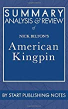 Summary, Analysis, and Review of Nick Bilton's American Kingpin: The Epic Hunt for the Criminal Mastermind Behind the Silk...