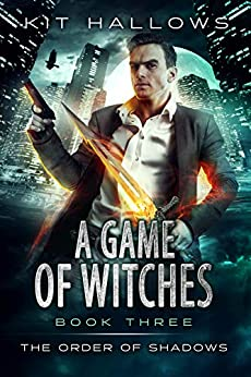 A Game of Witches : A Morgan Rook Supernatural Thriller (The Order of Shadows Book 3) by [Kit Hallows]