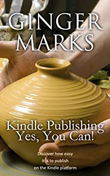 Kindle Publishing, Yes You Can!: Discover how easy it is to publish on the Kindle Platform by [Ginger Marks, Philip Marks]