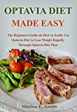 OPTAVIA DIET MADE EASY: The Beginners Guide on How to Easily Use Optavia Diet to Lose Weight Rapidly...