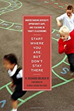 Start Where You Are, But Don't Stay There: Understanding Diversity, Opportunity Gaps, and Teaching in Today's Classrooms