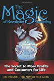 The Magic of Newsletter Marketing: The Secret to More Profits and Customers for Life