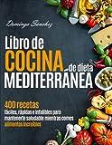 Libro de cocina de Dieta Mediterránea: 400 recetas fáciles, rápidas e infalibles para mantenerte saludable mientras comes alimentos increíbles (Spanish Edition)